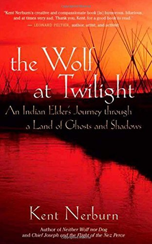 Kent Nerburn The Wolf At Twilight An Indian Elder's Journey Through A Land Of Ghost