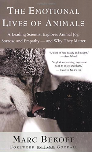Marc Bekoff The Emotional Lives Of Animals A Leading Scientist Explores Animal Joy Sorrow