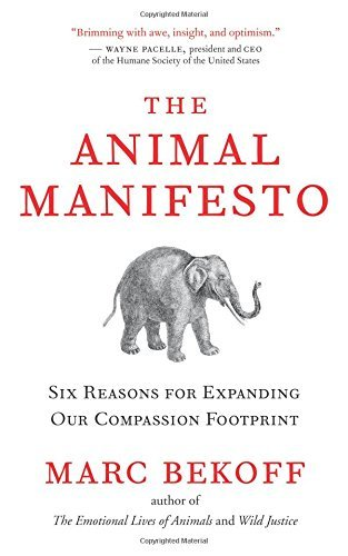 Marc Bekoff The Animal Manifesto Six Reasons For Expanding Our Compassion Footprin