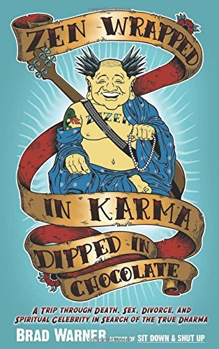 Brad Warner Zen Wrapped In Karma Dipped In Chocolate A Trip Through Death Sex Divorce And Spiritual