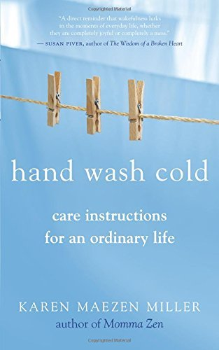 Karen Maezen Miller Hand Wash Cold Care Instructions For An Ordinary Life
