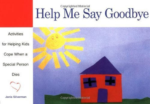Janis Silverman Help Me Say Goodbye Activities For Helping Kids Cope When A Special P