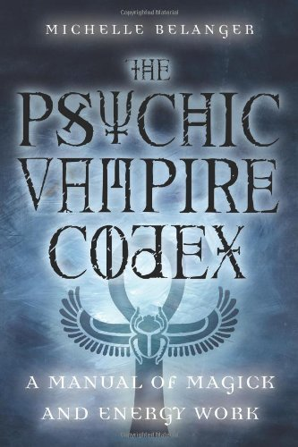 Michelle A. Belanger The Psychic Vampire Codex A Manual Of Magick And Energy Work