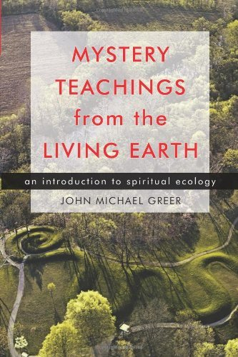John Michael Greer Mystery Teachings From The Living Earth An Introduction To Spiritual Ecology