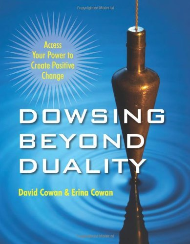 David Ian Cowan Dowsing Beyond Duality Access Your Power To Create Positive Change