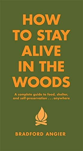 Bradford Angier How To Stay Alive In The Woods A Complete Guide To Food Shelter And Self Preser Revised