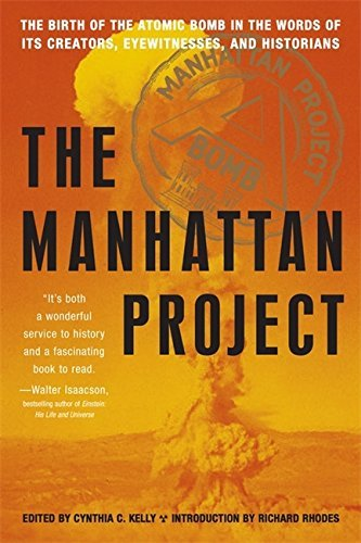 Cynthia C. Kelly The Manhattan Project The Birth Of The Atomic Bomb In The Words Of Its