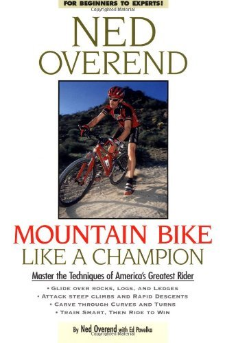 Ned Overend Mountain Bike Like A Champion Master The Techniques Of America's Greatest Rider