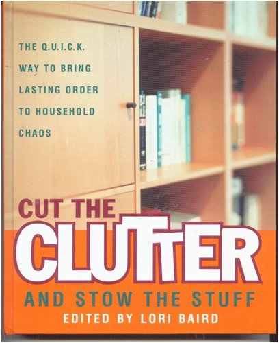 Lori Baird Cut The Clutter & Stow The Stuff Q.U.I.C.K. Way To Bring Lasting Order To Hous
