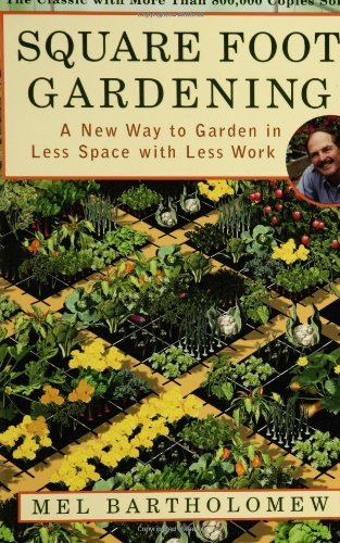 Mel Bartholomew Square Foot Gardening A New Way To Garden In Less Space With Less Work