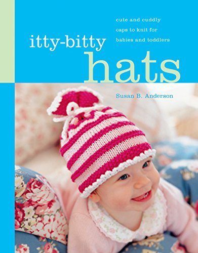 Susan B. Anderson Itty Bitty Hats Cute And Cuddly Caps To Knit For Babies And Toddl