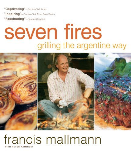 Francis Mallmann Seven Fires Grilling The Argentine Way