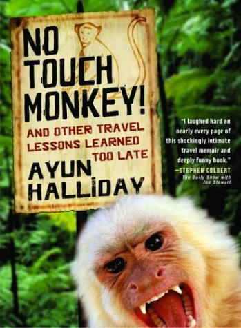 Ayun Halliday No Touch Monkey! And Other Travel Lessons Learned Too Late