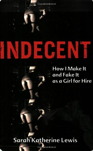 Sarah Katherine Lewis Indecent How I Make It And Fake It As A Girl For Hire