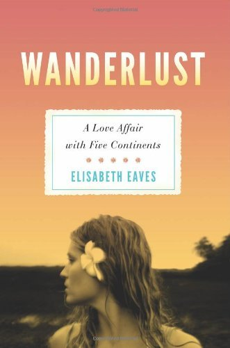 Elisabeth Eaves Wanderlust A Love Affair With Five Continents