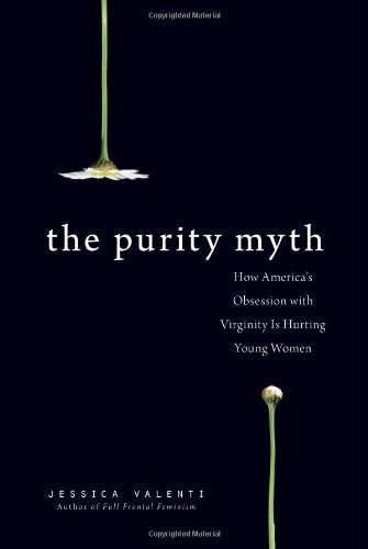 Jessica Valenti The Purity Myth How America's Obsession With Virginity Is Hurting