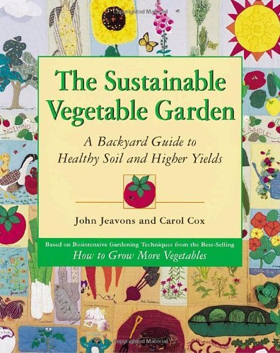 John Jeavons The Sustainable Vegetable Garden A Backyard Guide To Healthy Soil And Higher Yield