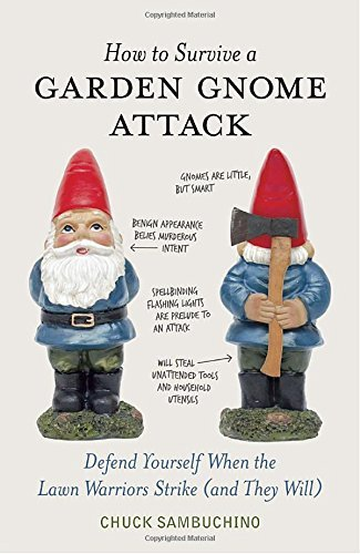 Chuck Sambuchino How To Survive A Garden Gnome Attack Defend Yourself When The Lawn Warriors Strike (an