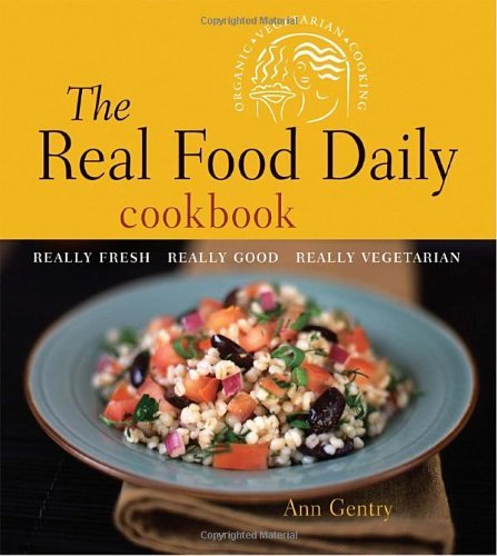 Ann Gentry The Real Food Daily Cookbook Really Fresh Really Good Really Vegetarian