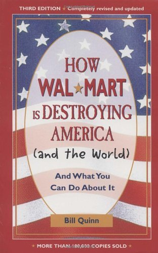 Bill Quinn How Walmart Is Destroying America (and The World) And What You Can Do About It 0003 Edition;