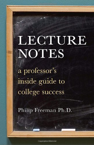 Philip Freeman Lecture Notes A Professor's Inside Guide To College Success