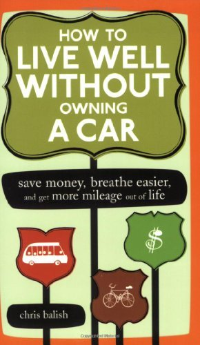 Chris Balish How To Live Well Without Owning A Car Save Money Breathe Easier And Get More Mileage