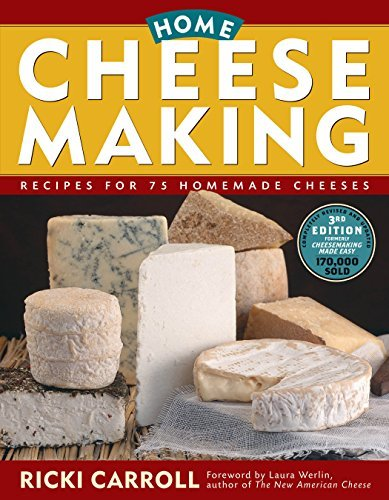 Ricki Carroll Home Cheese Making Recipes For 75 Homemade Cheeses 0003 Edition;