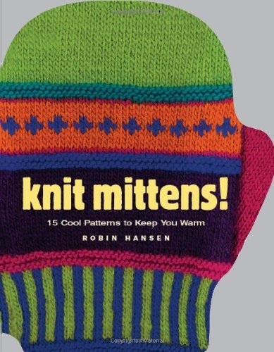 Robin Hansen Knit Mittens! 15 Cool Patterns To Keep You Warm