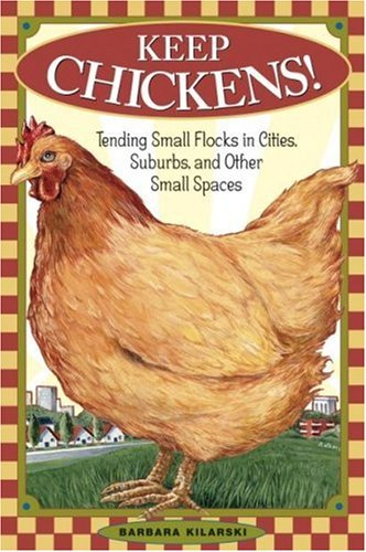 Barbara Kilarski Keep Chickens! Tending Small Flocks In Cities Suburbs And Othe