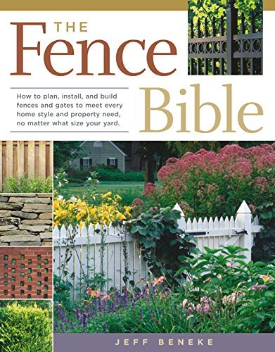 Jeff Beneke The Fence Bible How To Plan Install And Build Fences And Gates