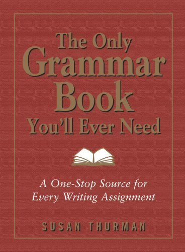 Susan Thurman The Only Grammar Book You'll Ever Need A One Stop Source For Every Writing Assignment 0002 Edition;
