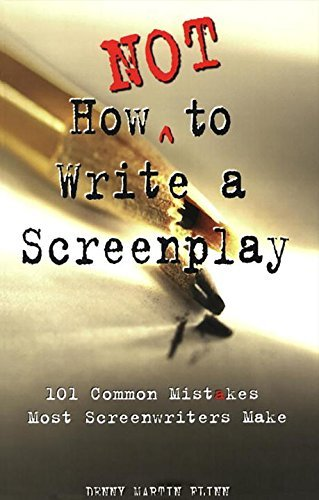 Denny Martin Flinn How Not To Write A Screenplay 101 Common Mistakes Most Screenwriters Make