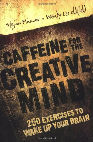 Stefan Mumaw Caffeine For The Creative Mind 250 Exercises To Wake Up Your Brain