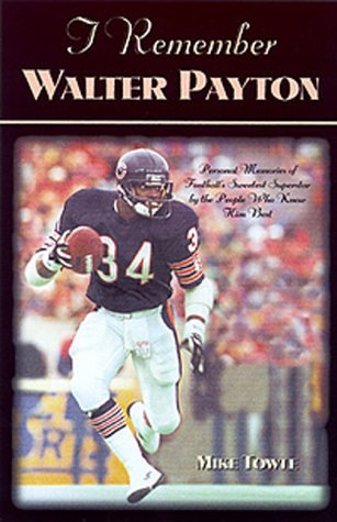 "Mike Towle I Remember Walter Payton Personal Memories Of Football's Sweetest"" Superst"