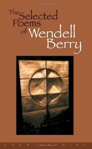 Wendell Berry Selected Poems Of Wendell Berry