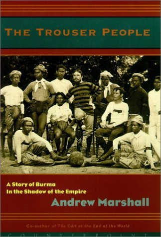 Andrew Marshall The Trouser People A Story Of Burma In The Shadow Of The Empire