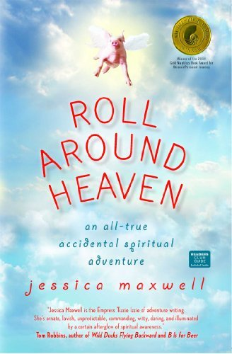 Jessica Maxwell Roll Around Heaven An All True Accidental Spiritual Adventure