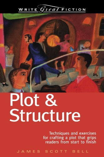 James Scott Bell Plot & Structure Techniques And Exercises For Crafting A Plot That