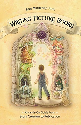 Ann Whitford Paul Writing Picture Books A Hands On Guide From Story Creation To Publicati