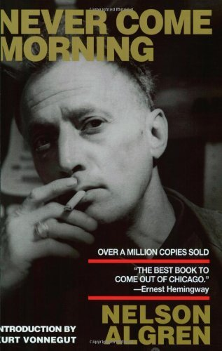 Nelson Algren Never Come Morning Revised
