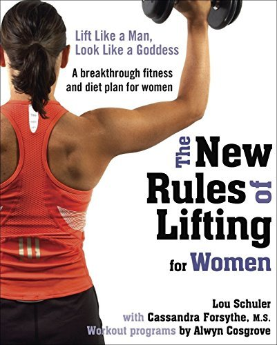 Lou Schuler The New Rules Of Lifting For Women Lift Like A Man Look Like A Goddess