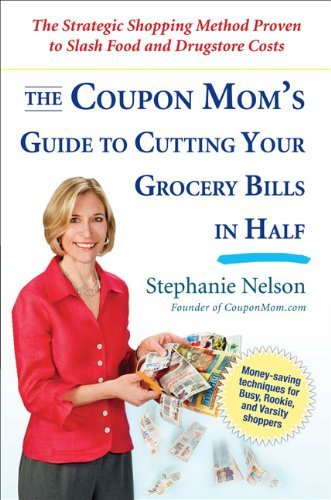 Stephanie Nelson The Coupon Mom's Guide To Cutting Your Grocery Bil The Strategic Shopping Method Proven To Slash Foo