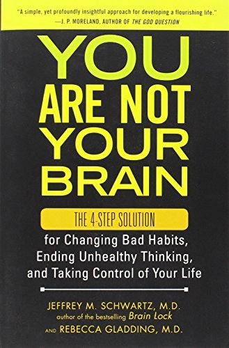 Jeffrey Schwartz You Are Not Your Brain The 4 Step Solution For Changing Bad Habits Endi
