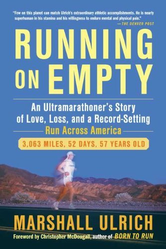 Marshall Ulrich Running On Empty An Ultramarathoner's Story Of Love Loss And A R