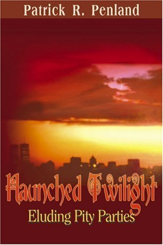 Patrick R. Penland Haunched Twilight Eluding Pity Parties