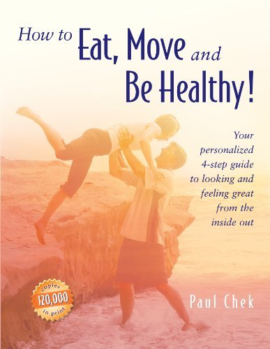 Paul Chek How To Eat Move And Be Healthy! Your Personalized 4 Step Guide To Looking And Fee