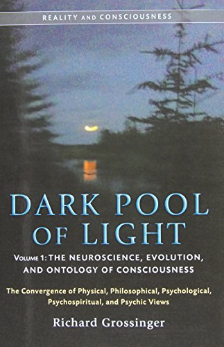 Richard Grossinger Dark Pool Of Light Volume One The Neuroscience Evolution And Ontology Of Cons