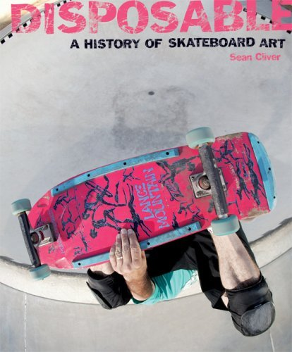 Sean Cliver Disposable A History Of Skateboard Art