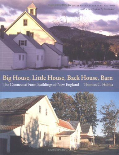 Thomas C. Hubka Big House Little House Back House Barn The Connected Farm Buildings Of New England 0020 Edition;anniversary
