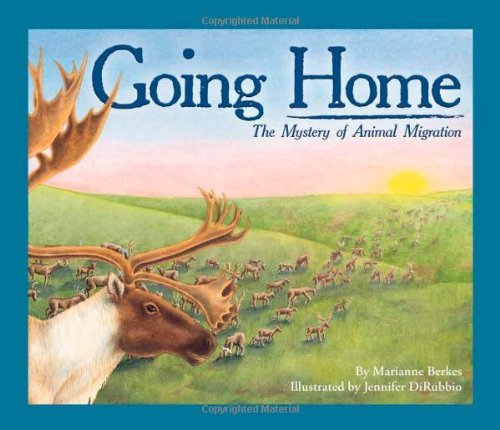 Marianne Berkes Going Home The Mystery Of Animal Migration
